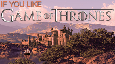 If You Like A Game of Thrones