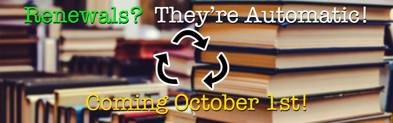 Renewals? They're Automatic! Coming October 1st!