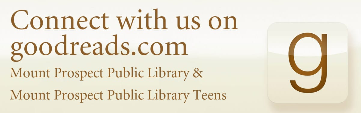connect with us on goodreads.com; mount prospect public library and mount prospect public library teens