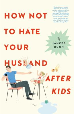 Cover of How Not to Hate Your Husband After Kids