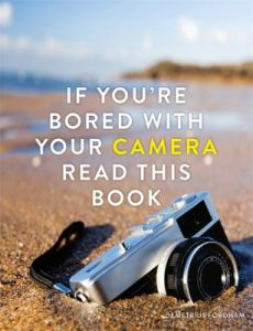 Cover of If You're Bored With Your Camera Read This Book