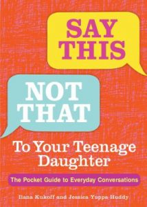 Cover of Say This, Not That to Your Teenage Daughter