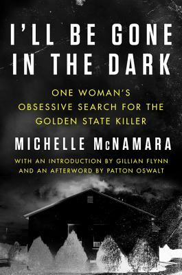 I'll be Gone in the Dark One Womans Obsessive Search for the Golden State Killer book cover