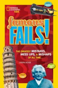 Famous Fails! Mighty Mistakes, Mega Mishaps & How a Mess can Lead to Success by Crispin Boyer book cover