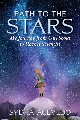 Path to the Stars My Journey from Girl Scout to Rocket Scientist book cover