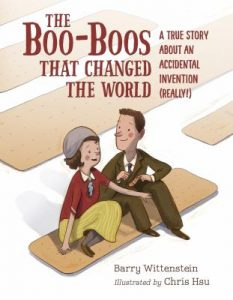 The boo-boos that changed the world : a true story about an accidental invention (really!) / Barry Wittenstein ; illustrated by Chris Hsu