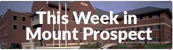 This Week In Mount Prospect