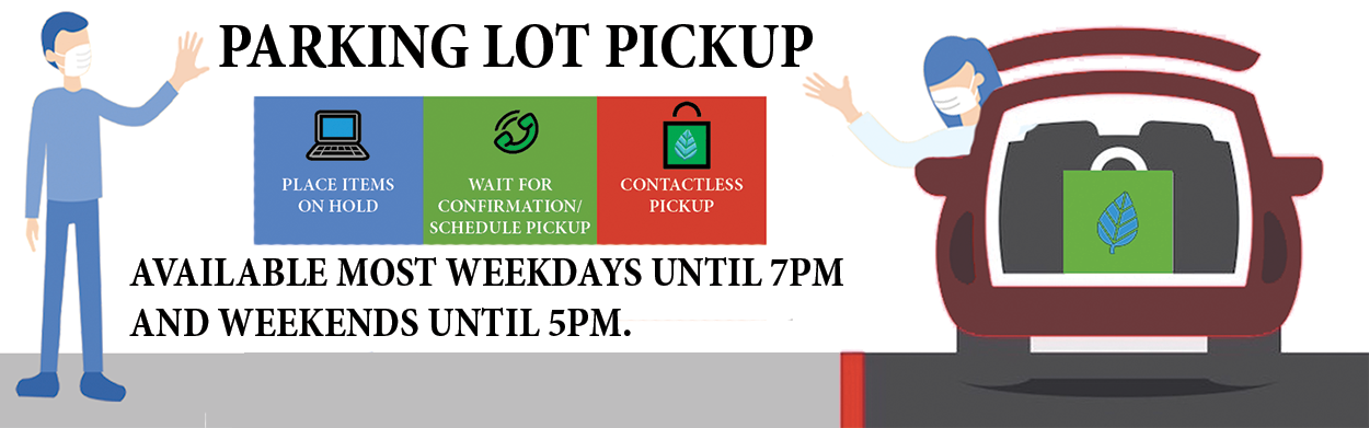 Parking Lot Pickup available most weekdays until 7pm and weekends until 5 pm