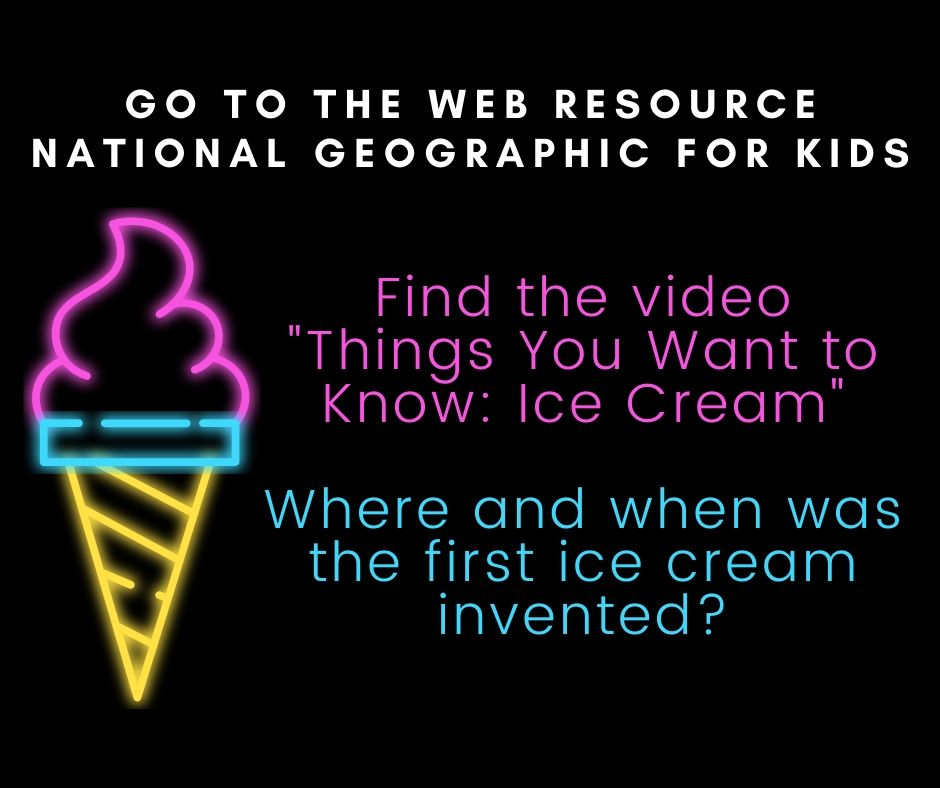 """Go to the web resource national geographic for kids. Find the video """"Things you want to know: Ice cream."""" Where and when was the first ice cream invented?"""