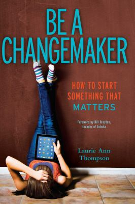 Be a Changemaker- How to Start Something That Matters book cover