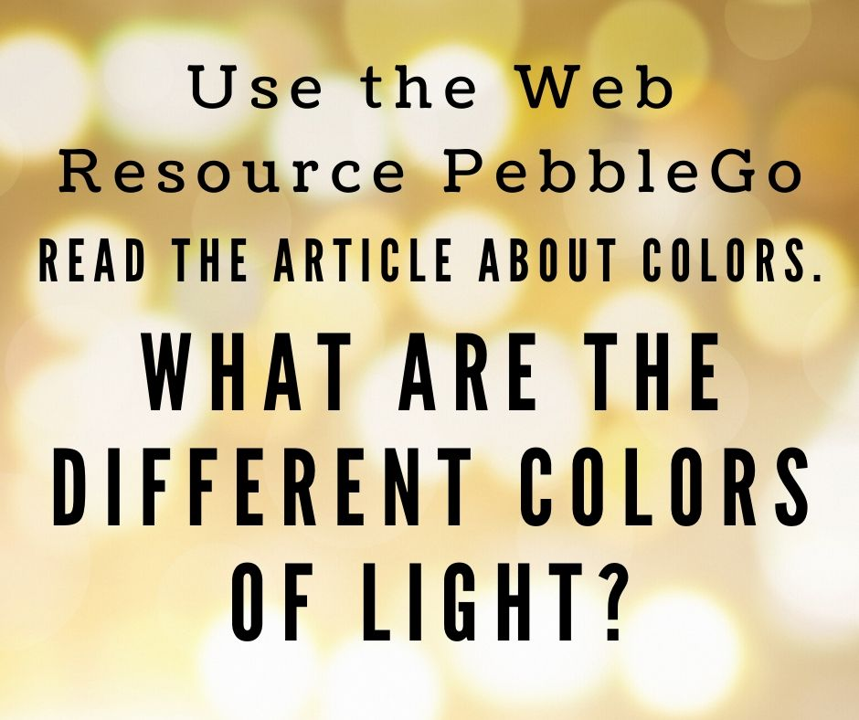 Use the web resource pebblego. Read the article about colors. What are the different colors of light?