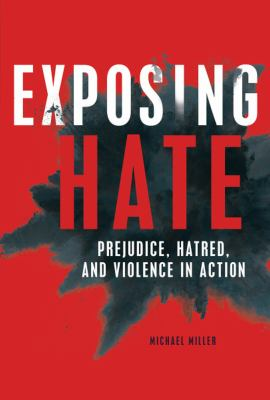 Exposing Hate- Prejudice, Hatred, and Violence in Action book cover