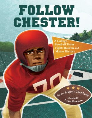Follow Chester!- A College Football Team Fights Racism and Makes History book cover