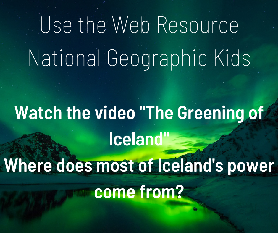 "Use the web resource national geographic kids. Watch the video ""The greening of Iceland."" Where does most of Iceland's power come from?"