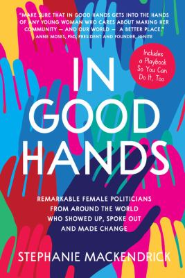 In good hands - remarkable female politicians from around the world who showed up, spoke out and made change book cover