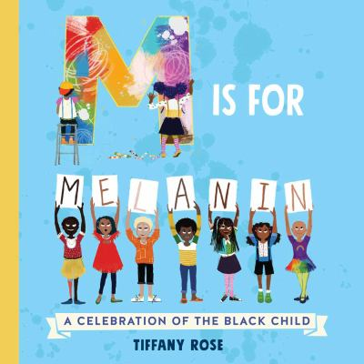 M is for Melanin - A Celebration of the Black Child book cover