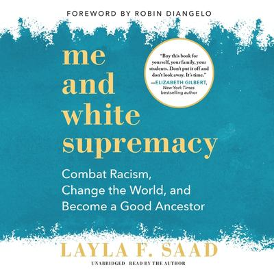 Me and white supremacy - combat racism, change the world, and become a good ancestor book cover