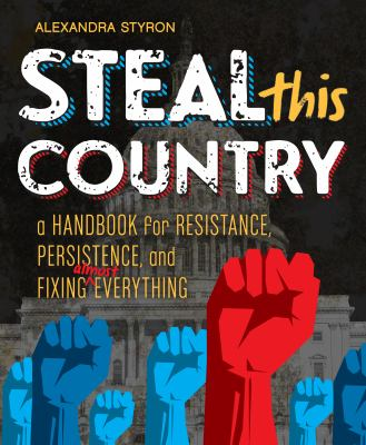 Steal this country - a handbook for resistance, persistence, and fixing almost everything book cover