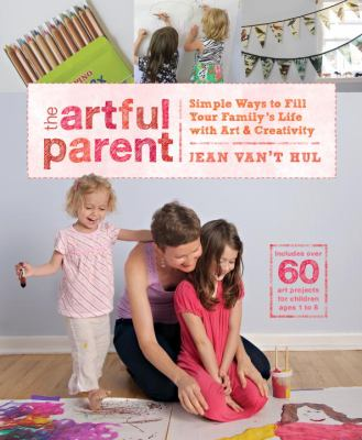 The Artful Parent: Simple ways to fill your family's life with art and creativity book cover