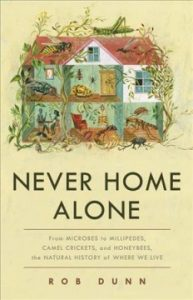 Never Home Alone: from mibrobes to millipedes, camel crickets, and honeybees, the natural history of where we live book cover