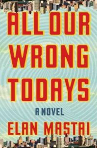 All Our Wrong Todays book cover