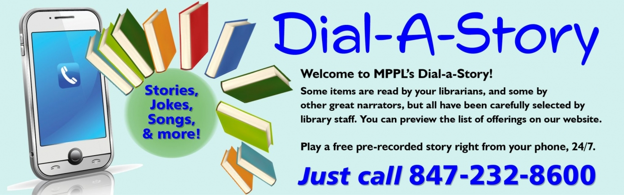 Dial-a-Story: Play a free pre-recorded story right from your phone, 24/7. Just call 847-232-8600.