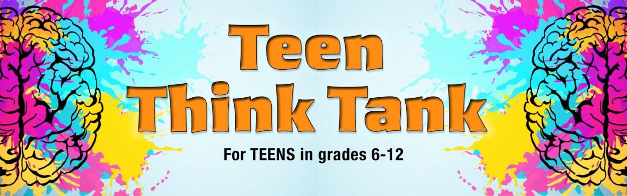 Teen Think Tank, for teens in grades 6 through 12