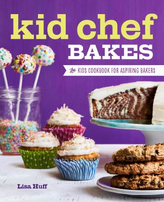 Kid Chef Bakes: The Kids Cookbook for Aspiring Bakers book cover
