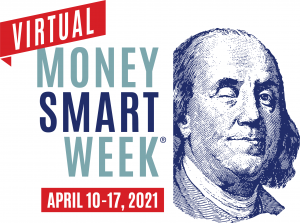 Virtual Money Smart Week, April 10 through 17, 2021