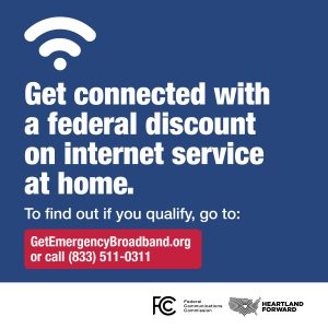 Get connected with a federal discount on internet service at home. To find out if you qualify, go to getemergencybroadband.org or call 833-511-0311