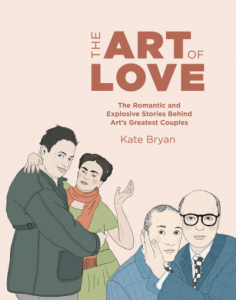 The Art of Love: The Romantic and Explosive Stories Behind Art's Greatest Couples book cover