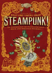 Steampunk!: an anthology of fantastically rich and strange stories book cover